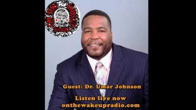 """On The Wake Up:  Guest Dr Umar Johnson """"The Black Parent Advocate"""""""